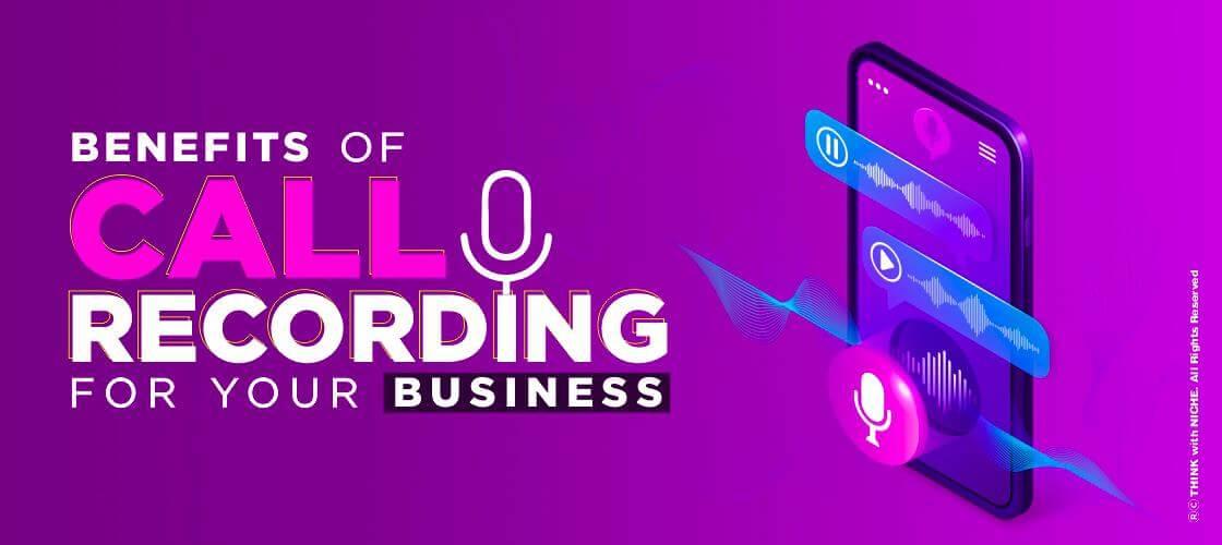 Benefits Of Call Recordin