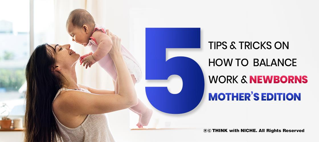5-tips-and-tricks-on-how-to-balance-work-and-newborns--mothers-edition